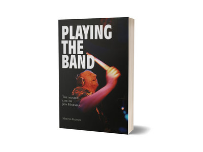 Playing The Band: The Musical Life Of Jon Hiseman (plus new exclusive extra chapter) - Martyn Hanson (book) main photo