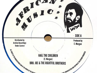 "BROTHER JOE & THE RIGHTFUL BROTHERS - HAIL THE CHILDREN/GO TO ZION (African Music/Archive Ltd Vinyl 7"") main photo"