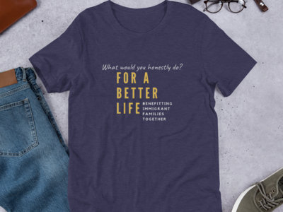 For A Better Life T-shirt main photo