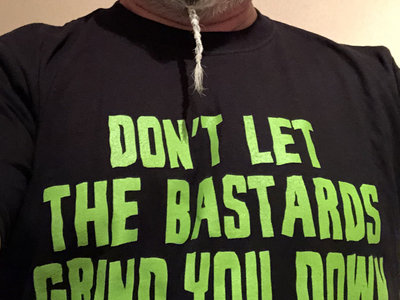DON'T LET THE BASTARDS GRIND YOU DOWN Tshirt - LIMITED EDITION main photo