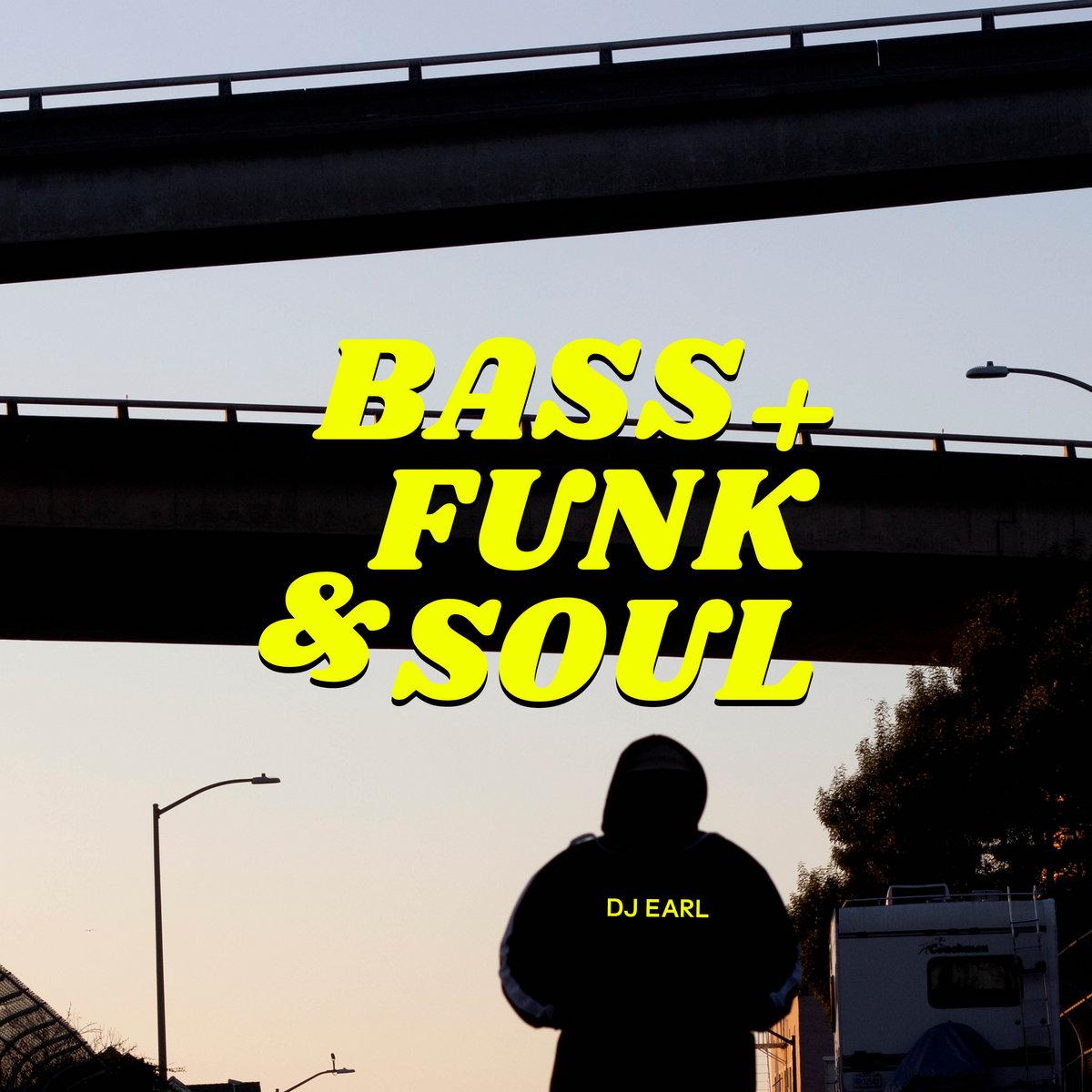"DJ Earl, ""Bass + Funk & Soul"""