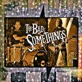 The Bad Somethings image