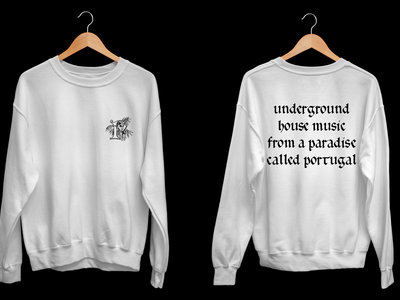 'Underground House Music From A Paradise Called Portugal' – Sweatshirt main photo