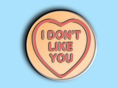 """I Don't Like You"" Pin - PREORDER main photo"