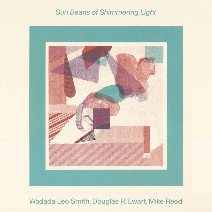 """Wadada Leo Smith, Douglas R. Ewart, and Mike Reed, """"Sun Beans of Shimmering Light"""""""