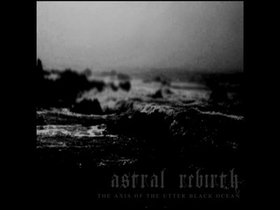 Astral Rebirth - The Axis of the Utter Black Ocean main photo