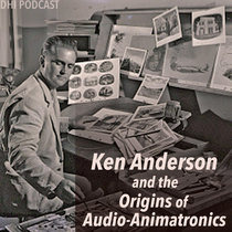 Ken Anderson and the Origins of Audio-Animatronics - Part 1 cover art