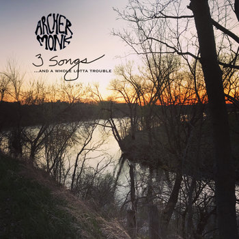 3 Songs...and a Whole Lotta Trouble by Archer Monk