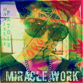 MIRACLE WORK by Danielle Patoir