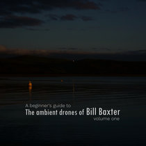 A beginner's guide to The ambient drones of Bill Baxter volume one cover art