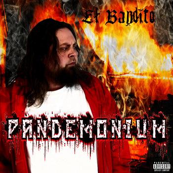 Pandemonium by El Bandito