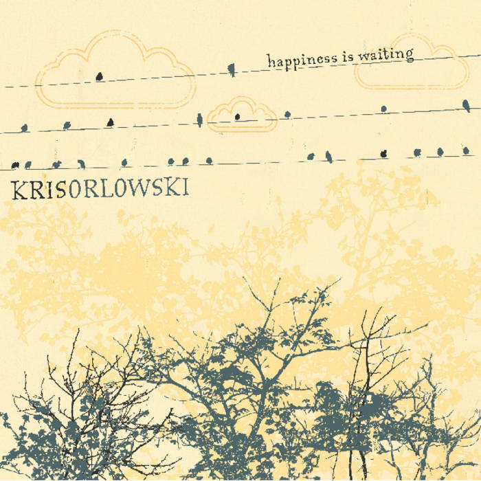Happiness Is Waiting Kris Orlowski