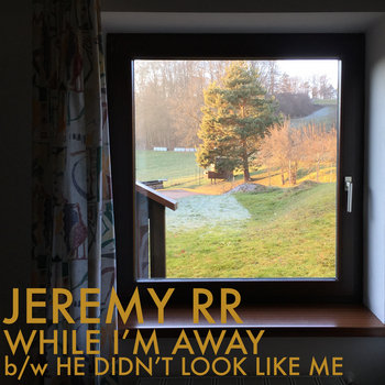 While I'm Away / He Didn't Look Like Me by JEREMY RR