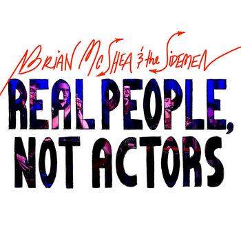 Real People, Not Actors by Brian McShea and The Sidemen
