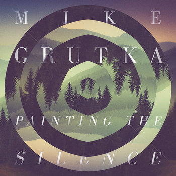 Painting the Silence Vol 1 by Mike Grutka