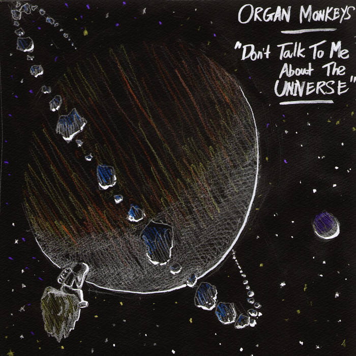 "Organ Monkeys – ""Don't Talk To Me About The Universe"""
