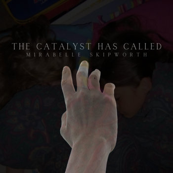 The Catalyst Has Called by Mirabelle Skipworth