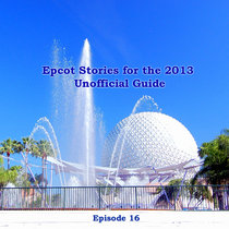 Episode 16 - Jim Hill's Epcot Stories for the 2013 Unofficial Guide cover art