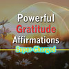 Powerful Gratitude Affirmations to help you Manifest - Super-Charged Affirmations