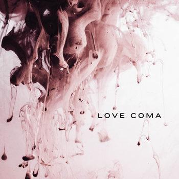 Love Coma by Love Coma