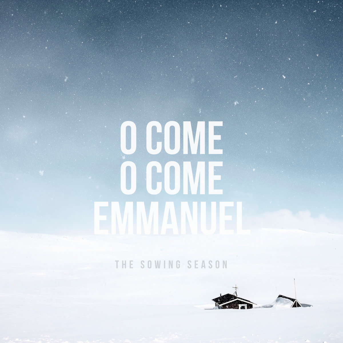 O Come O Come Emmanuel The Sowing Season