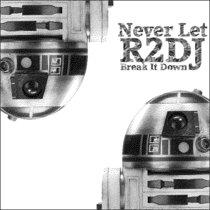 Never Let R2DJ Break It Down cover art