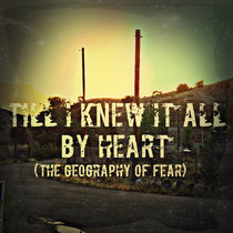 TILL I KNEW IT ALL BY HEART/Geography of Fear (single from Dolorosa) cover art