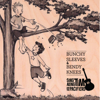 Bunchy Sleeves & Bendy Knees by Sing Along Tim and The Pacifiers