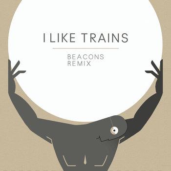 iLiKETRAiNS - Beacons Remix