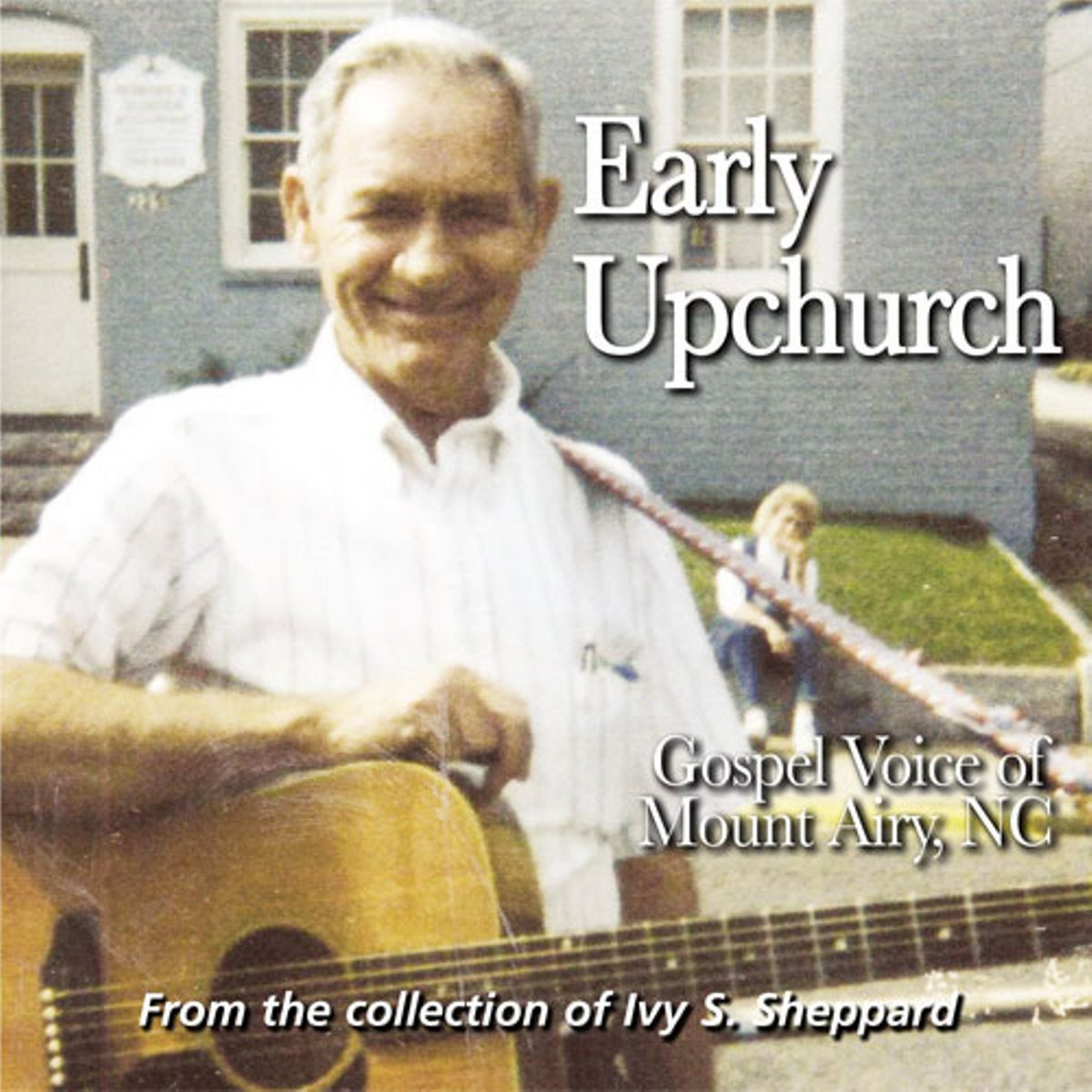 FRC 725 - Early Upchurch: Gospel Voice of Mount Airy,NC