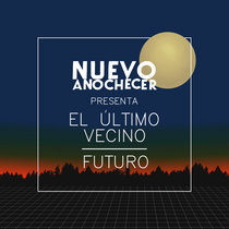 Nuevo Anochecer presenta El Último Vecino y Futuro cover art