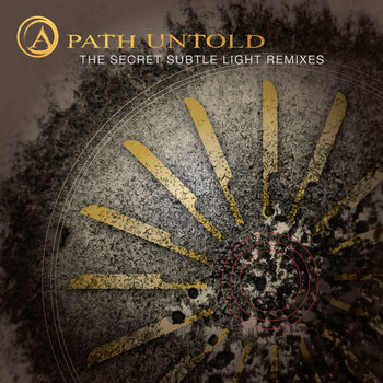 The Secret Subtle Light [Remixes] by A Path Untold