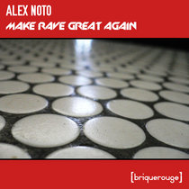 Alex Noto - Make Rave Great Again [David Duriez Late Nite Early Morning Remix] - briquerouge.fr cover art