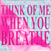 think of me when you breathe