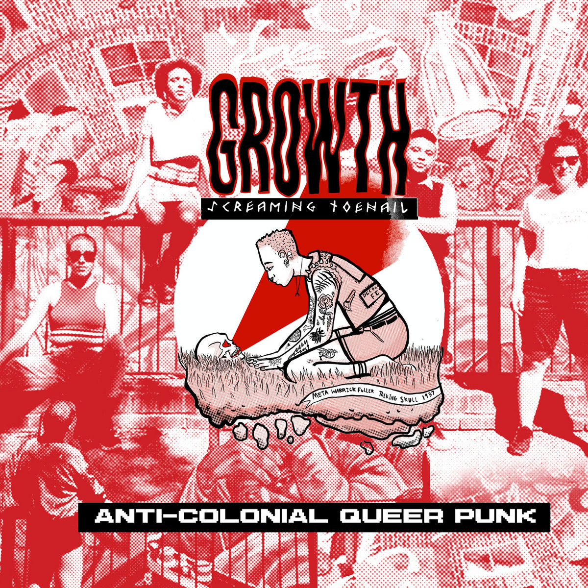 Album art for Screaming Toenail Growth. An image of the band at the fence in front of the Cable Street mural tinted red. From left to right: Natasha sits in front of the fence, Jacob sits atop it, Nadia stands arms folded, and Alice stands arms to the side. Over the top of this is a comic art style drawing of a black punk kneeling on the grass looking at a skull with a burst of red coming from it. A text banner in the bottom right of the drawing reads Meta Warrick Fuller Talking Skull, 1937. Below the drawing is white text on a black rectangle reading Anti-Colonial Queer Punk.