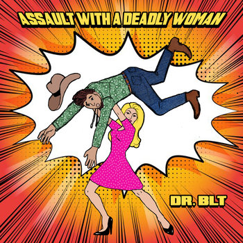 Assault with a Deadly Woman by Dr BLT