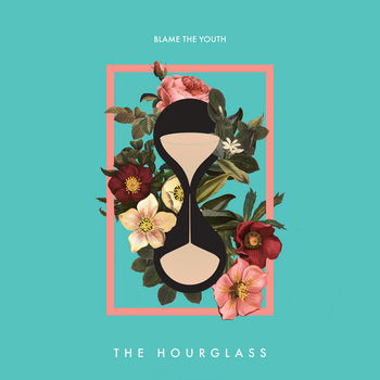 The Hourglass by Blame the Youth