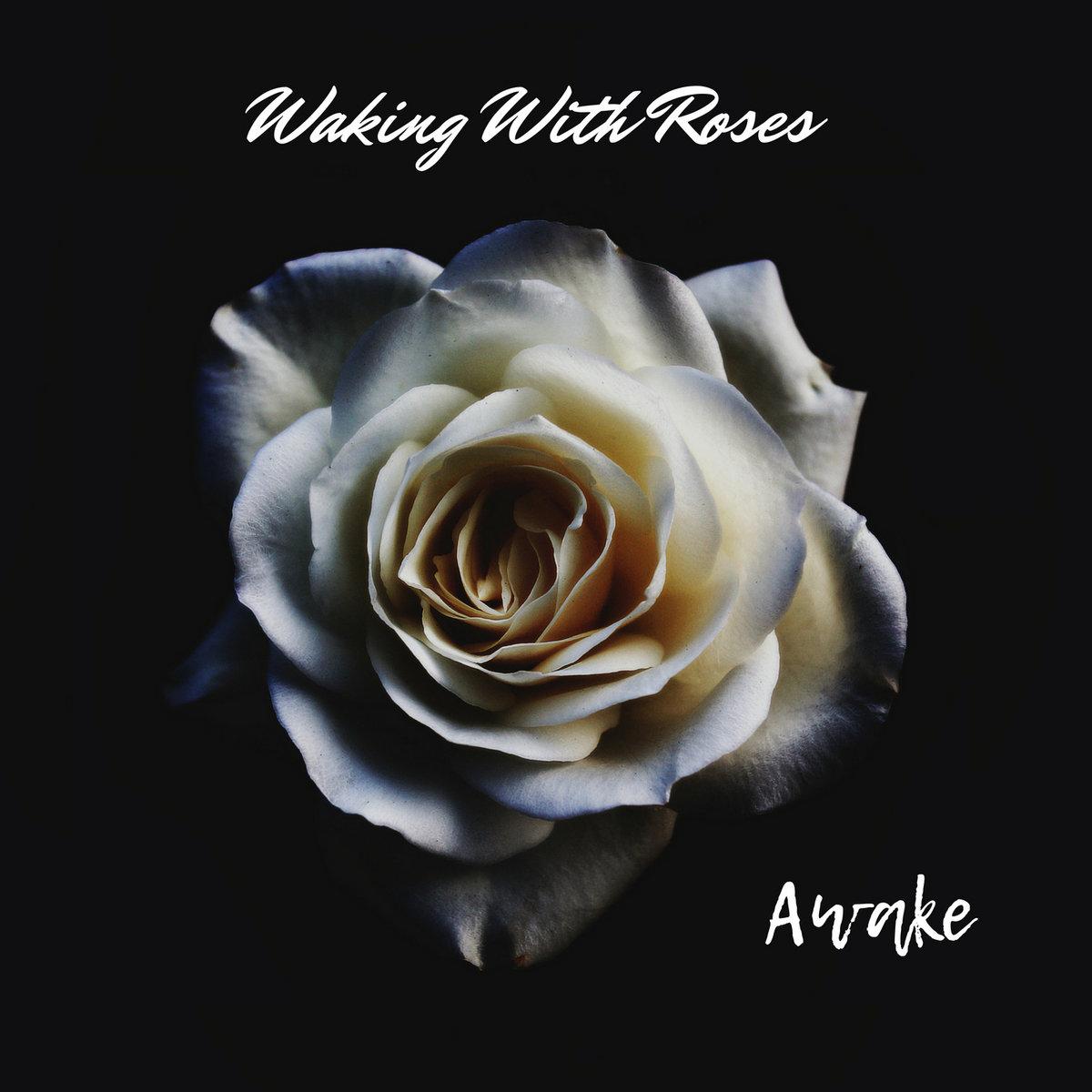 awake waking with roses rh wakingwithroses1 bandcamp com