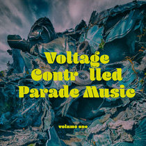 Voltage Controlled Parade Music Vol.1 cover art