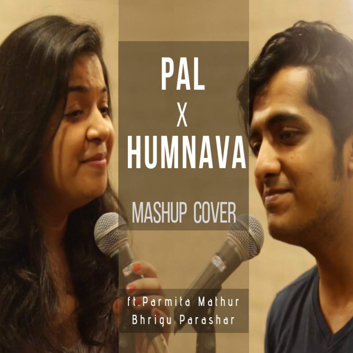 Pal X Humnava Mashup Cover Ft  Parmita Mathur & Bhrigu