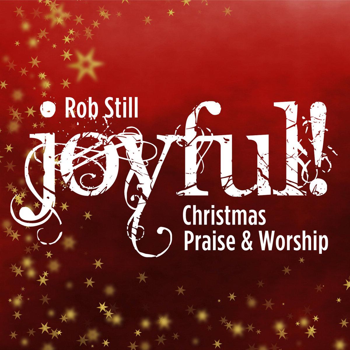 JOYFUL! Christmas Praise & Worship | Rob Still