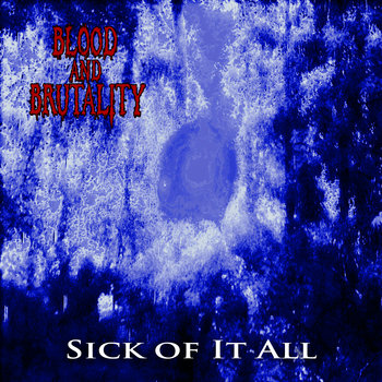 Sick of It All by Blood and Brutality