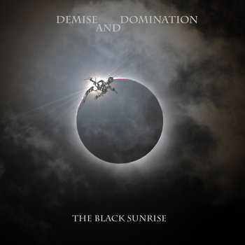 The Black Sunrise by Demise and Domination