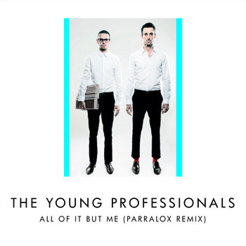 The Young Professionals - All Of It But Me (Parralox Remix V2)