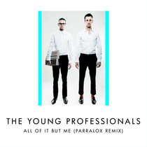 The Young Professionals - All Of It But Me (Parralox Remix V2) cover art