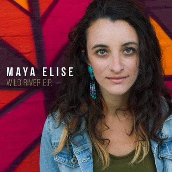 Wild River EP by Maya Elise