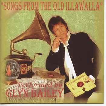 Songs from the Old Illawalla by Glyn Bailey