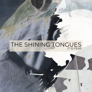 It Is Fear by The Shining Tongues
