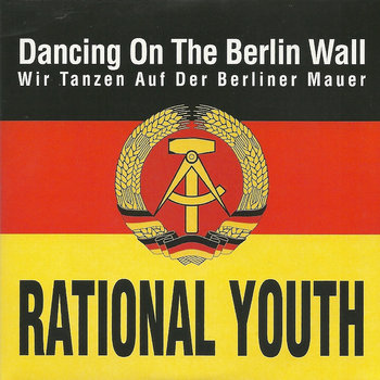Dancing On The Berlin Wall (2011 Remixes) by Rational Youth
