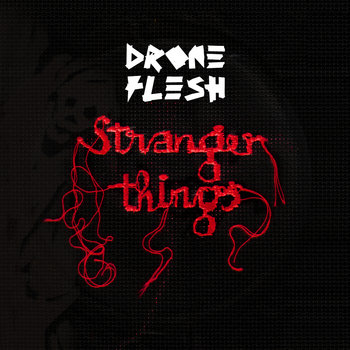 Stranger Things by Drone Flesh